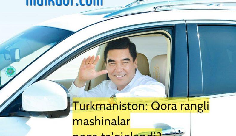 Turkmanistonda endi qora mashina bo'lmaydi. Nega?