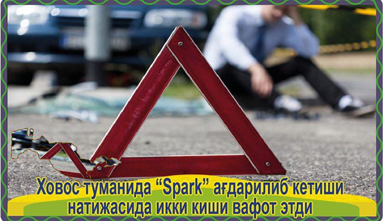 """Ховос туманида """"Spark"""" ағдарилиб кетиши натижасида икки киши вафот этди"""